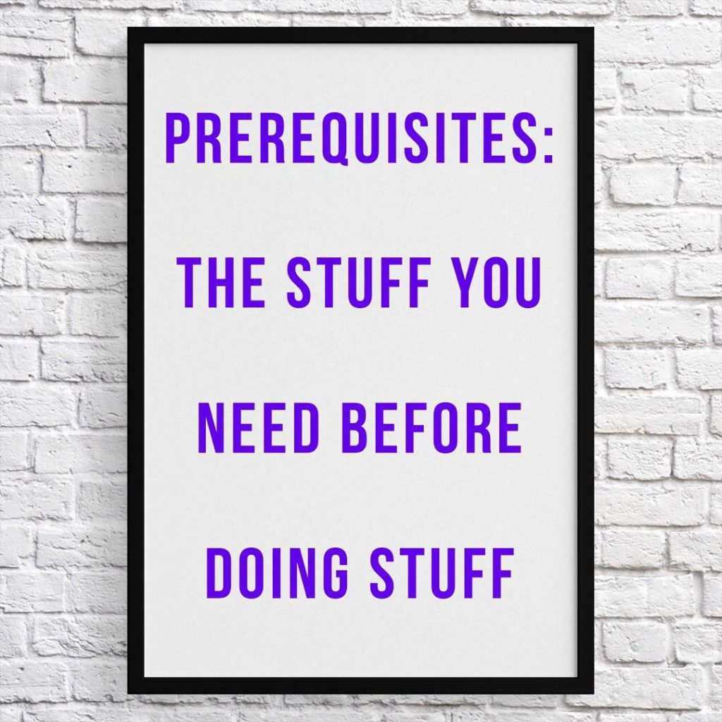 Prerequisites are found throughout our lives